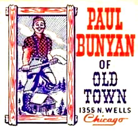 paul bunyan old town 1355 n. wells chicago